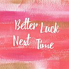 Better Luck Next Time Card